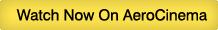 Watch Now on AeroCinema